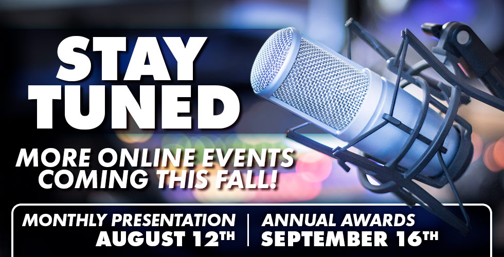 Stay Tuned! More Events Coming This Fall including the Annual Awards!